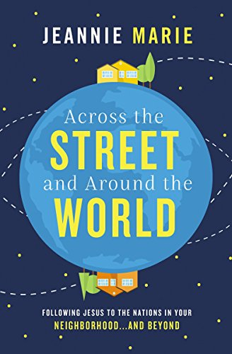 (Across the Street and Around the World: Following Jesus to the Nations in Your Neighborhood…and Beyond)
