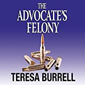 The Advocate's Felony : The Advocate Series, Book 6 | Teresa Burrell