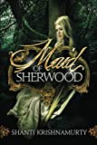 Maid of Sherwood, Shanti Krishnamurty, 1484880773