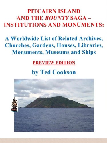 Pitcairn Island and the Bounty Saga - Institutions and Monuments:   A Worldwide List of Related Archives, Churches, Gardens, Houses, Libraries, Monuments, Museums and Ships