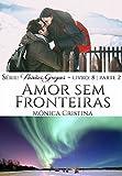 Amor sem Fronteiras - Parte Dois  (Paixões Gregas Livro 9)
