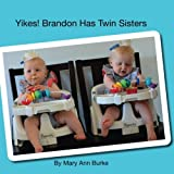 img - for Yikes! Brandon Has Twin Sisters (Twins and Siblings) (Volume 1) book / textbook / text book