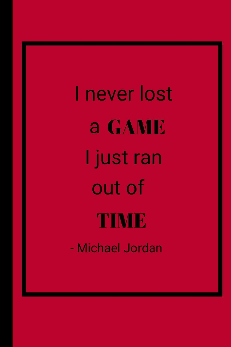 i never lost a game i just ran out of time michael jordan inspirational basketball notebook journal 6 x 9 labs goldie 9781095210598 amazon com books i never lost a game i just ran out of