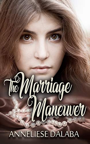 Book: The Marriage Maneuver (Arranged Marriage Series Book 2) by Anneliese Dalaba