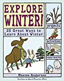 img - for Explore Winter!: 25 Great Ways to Learn About Winter (Explore Your World) book / textbook / text book