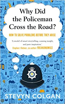 Book Why Did the Policeman Cross the Road?: How to solve problems before they arise