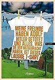 Meine Freunde haben Adolf Hitler getötet und alles, was sie mir mitgebracht haben, ist dieses lausige T-Shirt. Roman