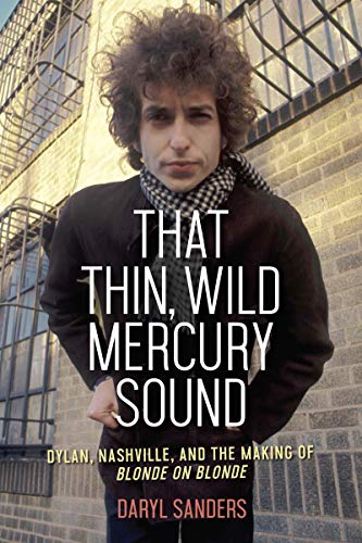 That Thin, Wild Mercury Sound: Dylan, Nashville, and the Making of Blonde on Blonde