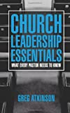 Church Leadership Essentials, Greg Atkinson, 0615951201