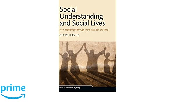 Social Understanding and Social Lives: From Toddlerhood Through to the Transition to School