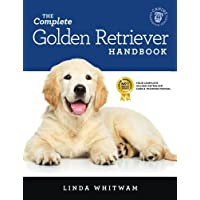 The Complete Golden Retriever Handbook: The Essential Guide for New & Prospective Golden Retriever Owners