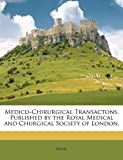 Medico-Chirurgical Transactons, Published by the Royal Medical and Churgical Society of London, Royal, 1146079796