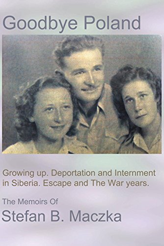 Goodbye Poland: Growing up. Deportation and Internment in Siberia. Escape and the WWII war years. (Illustrated) by [Maczka, Stefan]