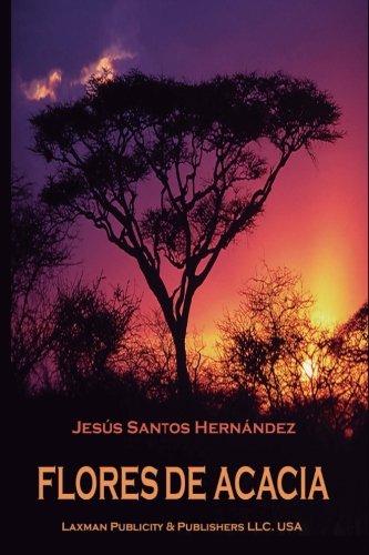 Flores de Acacia Tapa blanda – 19 jun 2015 Jesús Santos Hernández Createspace Independent Pub 1514399857 Spanish: Adult Nonfiction