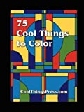 75 Cool Things to Color, Cool Things Press, 0615207952