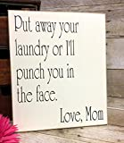 Put Away Your Laundry Or I'll Punch You In The Face Love, Mom, Funny Laundry Room Sign,10''x12'' Wood Sign, Your Choice Of Colors