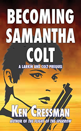 Becoming Samantha Colt (Larkin and Colt Book 4) by [Cressman, Ken]
