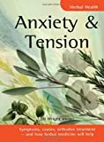 Anxiety & Tension: Symptoms, causes, orthodox treatment - and how herbal medicine will help (Herbal Health)