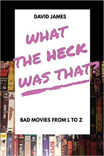 what the heck was that bad movies from l to z volume 2