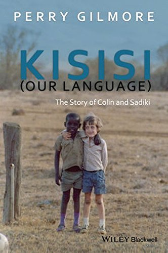 Kisisi (Our Language): The Story of Colin and Sadiki (New Directions in Ethnography) by Wiley-Blackwell