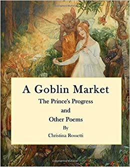Book Goblin Market: The Prince's Progress and other Poems (Poetry - Christina Rossetti)