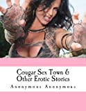 Cougar Sex Town and Other Erotic Stories, Anonymous Anonymous, 1482050048