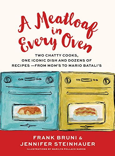 A Meatloaf in Every Oven: Two Chatty Cooks, One Iconic Dish and Dozens of Recipes - from Mom