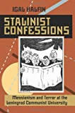img - for Stalinist Confessions: Messianism and Terror at the Leningrad Communist University (Russian and East European Studies) book / textbook / text book
