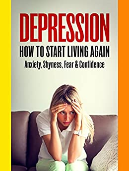 DEPRESSION: How To Start Living Again - Anxiety, Shyness