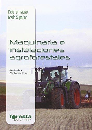 Descargar Libro Técnico Superior En Gestión Forestal Y Del Medio Natural. Maquinaria E Instalaciones Agroforestales Pilar Barreiro Elorza
