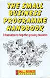 The Small Business Programme Handbook : Information to Help the Growing Business, Barrow, Colin, 1853961256