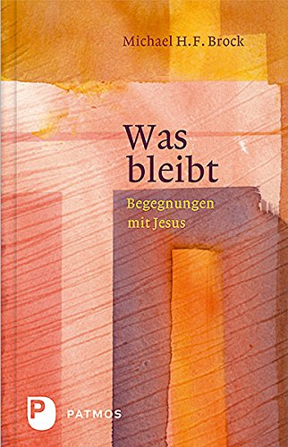 Was bleibt - Begegnungen mit Jesus - Annäherungen an Lukas 6-10