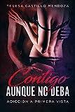 Contigo Aunque No Deba. : Adicción a primera vista (Spanish Edition)