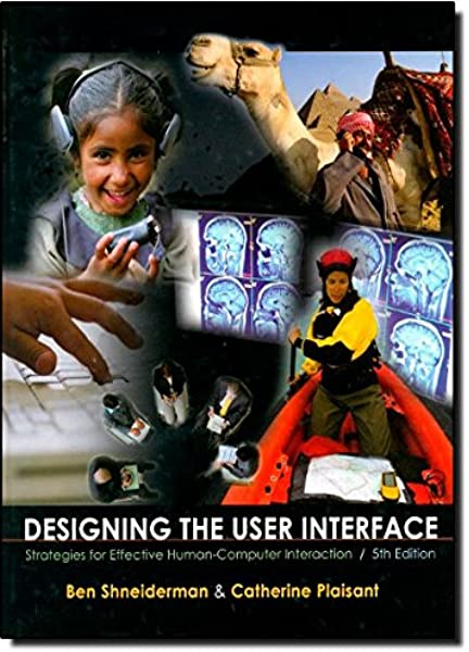 Designing The User Interface Strategies For Effective Human Computer Interaction 5th Edition Shneiderman Ben Plaisant Catherine Cohen Maxine Jacobs Steven 9780321537355 Amazon Com Books
