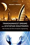 Transhumanist Dreams and Dystopian Nightmares: The Promise and Peril of Genetic Engineering  by Maxwell Mehlman Picture