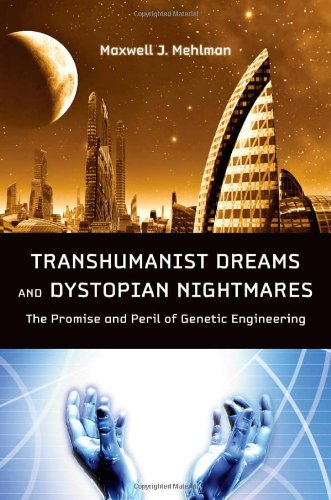 Transhumanist Dreams and Dystopian Nightmares: The Promise and Peril of Genetic Engineering pdf