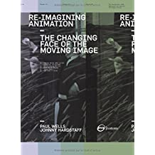 Re-imagining animation : the changing face of the moving image / Paul Wells, Johnny Hardstaff