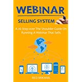 Webinar Selling System (2016): A 26 Step over The Shoulder Guide On Running A Webinar That Sells