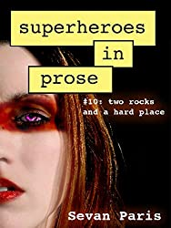 Superheroes in Prose Vol 10: Two Rocks and a Hard Place