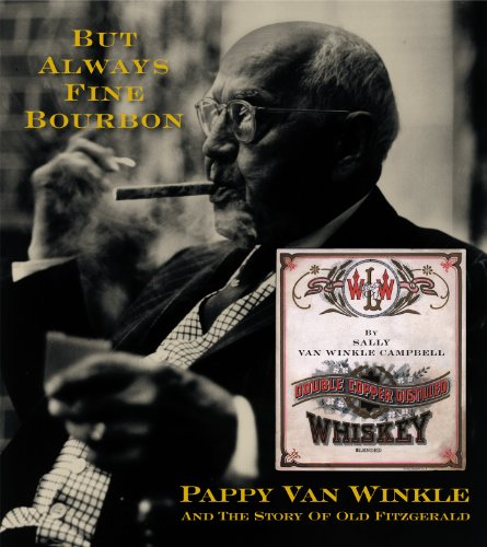 But Always Fine Bourbon: Pappy Van Winkle and the Story of Old - Van Pappy