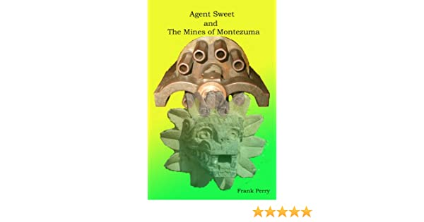 Agent Sweet and the Mines of Montezuma (Dexter Sweet - Imperial Agent Book 1)