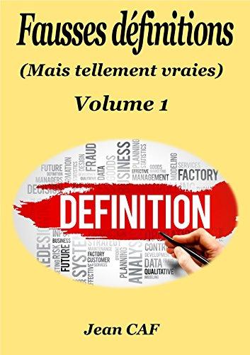 Fausses définitions (mais tellement vraies): Volume 1 (French Edition)