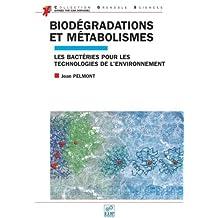 Biodégradations et métabolismes : Les bactéries pour les technologies de l'environnement (Grenoble sciences)