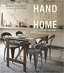 Handmade Home: Living with Art and Craft: Mark Bailey, Sally