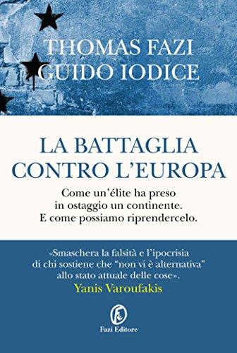 La battaglia contro l'Europa: Come un'élite ha preso in ostaggio un continente.  E come possiamo riprendercelo. (Italian Edition)