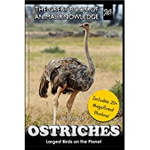 Ostriches: Largest Birds in the Planet (The Great Book of Animal Knowledge 26)