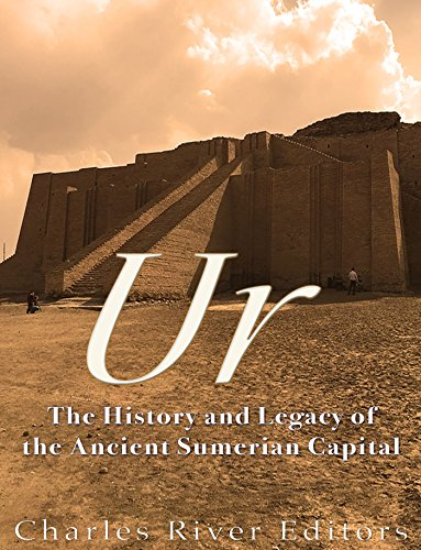 Charles Hanging - Ur: The History and Legacy of the Ancient Sumerian Capital