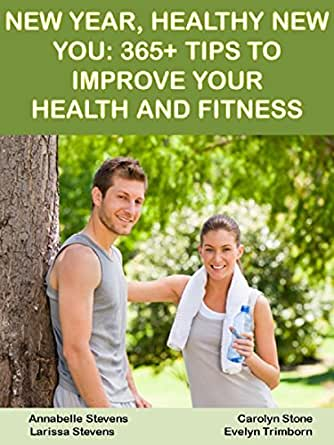 New Year, Healthy New You: 365+ Tips to Improve Your ...
