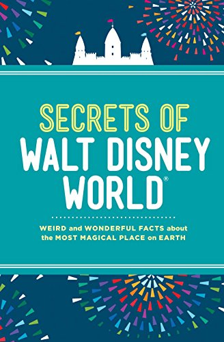 Secrets of Walt Disney World: Weird and Wonderful Facts about the Most Magical Place on Earth ()