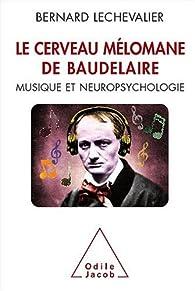 Le cerveau mélomane de Baudelaire : Musique et neuropsychologie par Bernard Lechevalier